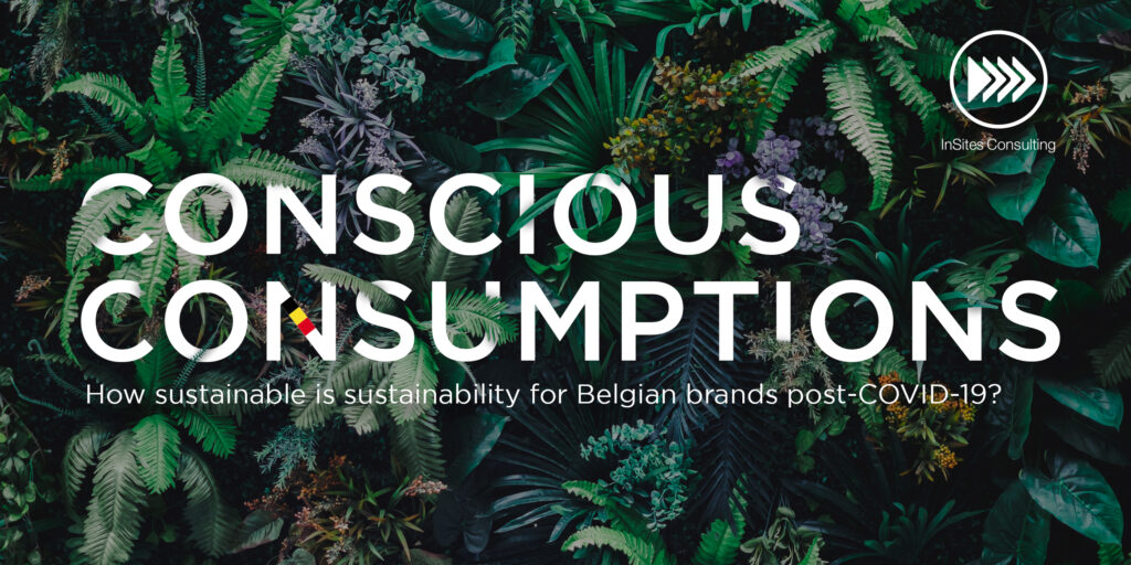 Conscious Consumption amongst Belgian consumers - how sustainable is sustainability for Belgian brands post-COVID-19?