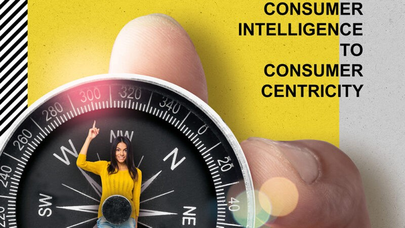 From Consumer Intelligence to Consumer Centricity