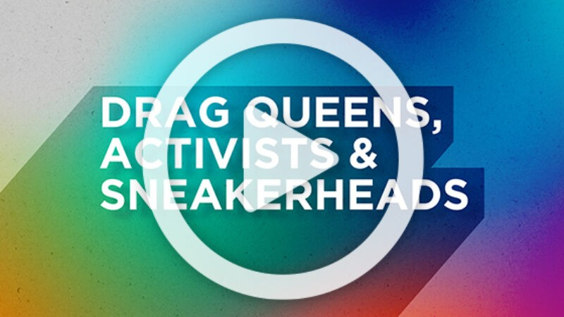 Drag Queens, Activists & Sneakerheads