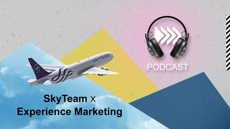 SkyTeam x Experience Marketing - podcast